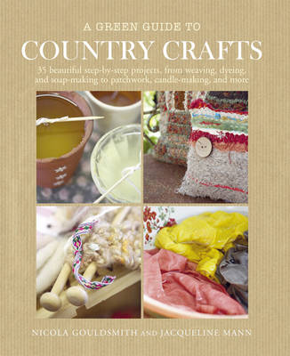 A Green Guide to Country Crafts 35 Beautiful Step-by-Step Projects by Nicola Gouldsmith, Jacqui Mann