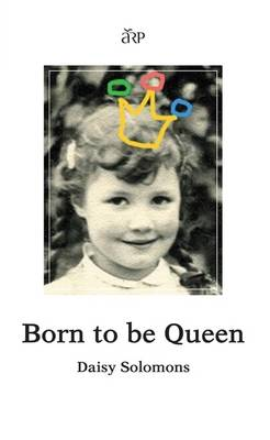 Born to be Queen by Daisy Solomons, Penny Solomons