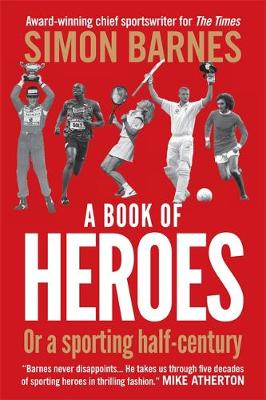 A Book of Heroes or a Sporting Half-century by Simon Barnes