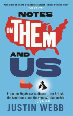 Notes on Them and Us A Plan for an Amicable Separation Between Britain and America by Justin Webb
