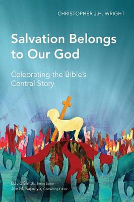 Salvation Belongs to Our God Celebrating the Bible's Central Story by Christopher J. H. Wright