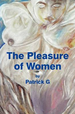 The Pleasure of Women by Patrick G