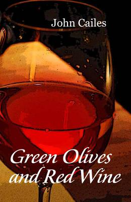 Green Olives and Red Wine by Dr John Cailes