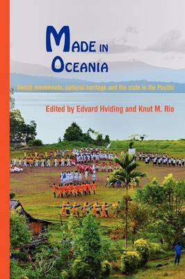 Made in Oceania Social Movements, Cultural Heritage and the State in the Pacific by Edvard Hviding