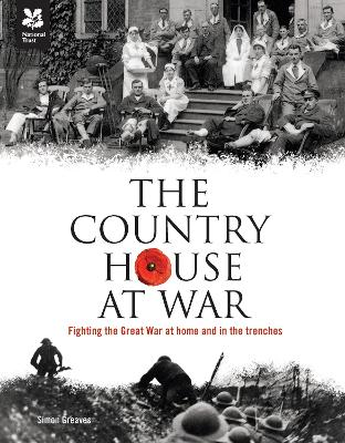 The Country House at War - Fighting the Great War at Home and in the Trenches by Simon Greaves
