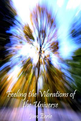 Feeling the Vibrations of the Universe by Jim Eerie