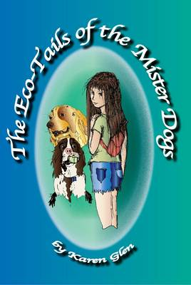 The Eco-tails of the Mister Dogs by Karen Glen