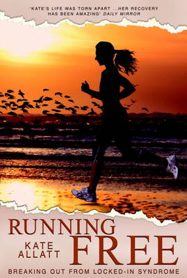 Running Free : Breaking Out from Locked-in Syndrome by Kate Allatt, Alison Stokes