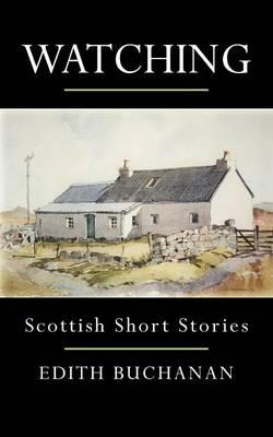 Watching Scottish Short Stories by Edith Buchanan