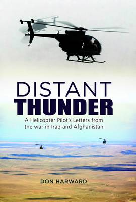 Distant Thunder A Helicopter Pilot's Letters from War in Iraq and Afghanistan by Don Harward