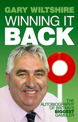 Winning It Back The Autobiography of Britain's Biggest Gambler by Gary Wiltshire