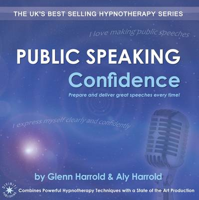 Public Speaking Confidence Prepare and Deliver Great Speeches Every Time! by Glenn Harrold, Aly Harrold