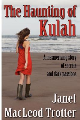 The Haunting of Kulah A Mesmerising Story of Secrets and Dark Passions by Janet MacLeod Trotter