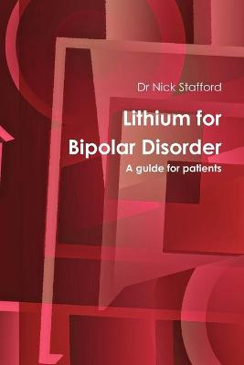 Lithium for Bipolar Disorder A Guide for Patients by N.J. Stafford