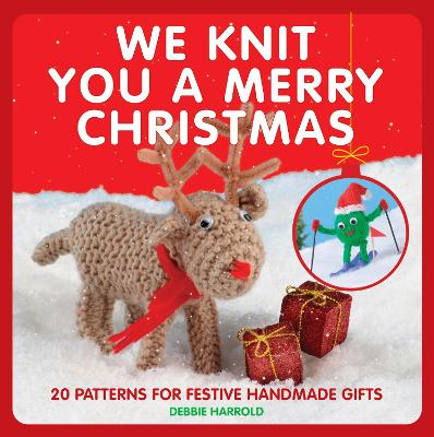 We Knit You a Merry Christmas 20 patterns for festive handmade gifts by Debbie Harrold