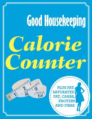 Calorie Counter Plus Fat, Saturated Fat, Carbs, Protein and Fibre by Good Housekeeping Institute