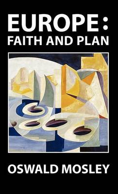 Europe: Faith and Plan by Sir Oswald Mosley