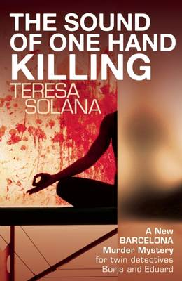 The Sound of One Hand Killing by Teresa Solana