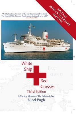 White Ship - Red Crosses A Nursing Memoir of the Falklands War by Nicci Pugh