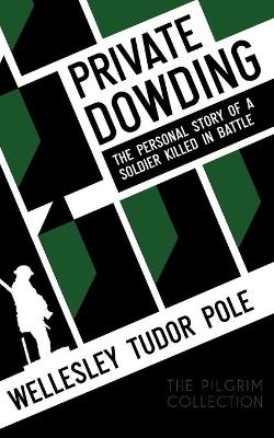 Private Dowding The Personal Story of a Soldier Killed in Battle by Wellesley Tudor Pole