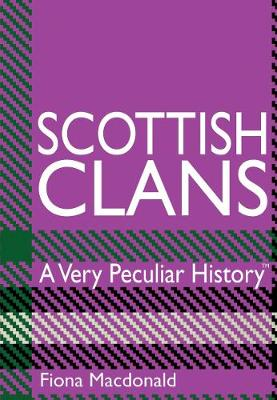 Scottish Clans A Very Peculiar History by Fiona MacDonald