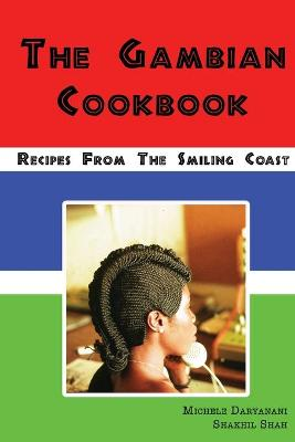 The Gambian Cookbook Recipes from the Smiling Coast by Michele Daryanani, Shakhil Shah