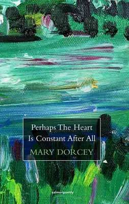 Perhaps The Heart Is Constant After All by Mary Dorcey