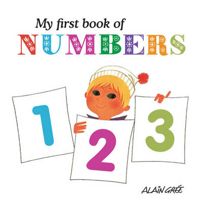 My First Book of Numbers by Alain Gree