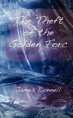 The Theft of the Golden Torc by James Connell