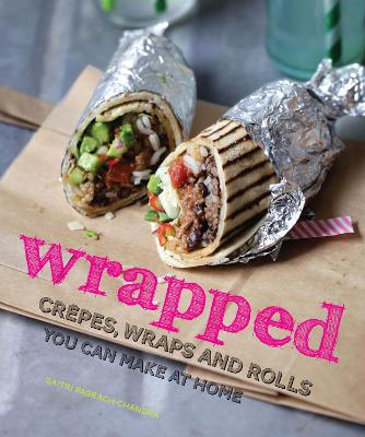 Street Food Wrapped Crepes, Wraps and Rolls You Can Make at Home by Gaitri Pagrach-Chandra