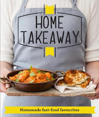 Home Takeaway Homemade fast-food favourites by Good Housekeeping Institute
