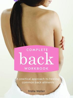 Complete Back Workbook A practical approach to healing common back ailments by Stella Weller