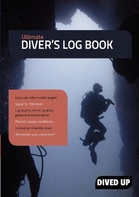 Ultimate Diver's Log Book Full Colour 100-Dive Diving Log Book by Dived Up Publications