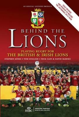 Behind the Lions Playing Rugby for the British & Irish Lions by Stephen Jones, Tom English, Nick Cain