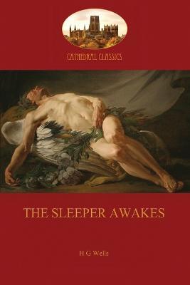 The Sleeper Awakes by Herbert George Wells