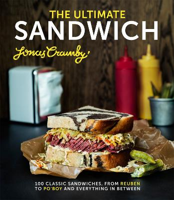 The Ultimate Sandwich 100 Classic Sandwiches from Reuben to Po'boy and Everything in Between by Jonas Cramby