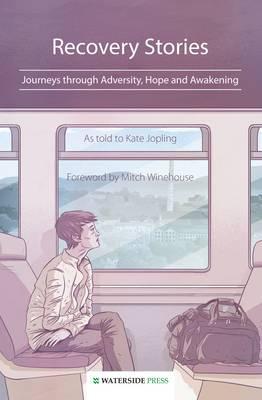 Recovery Stories Journeys Through Adversity, Hope and Awakening by Kate Jopling