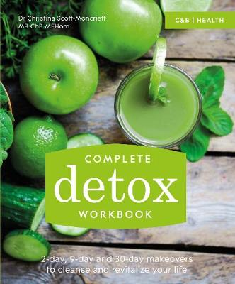 Complete Detox Workbook 2-Day, 9-Day and 30-Day Makeovers to Cleanse and Revitalize Your Life by Christina Scott-Moncrieff