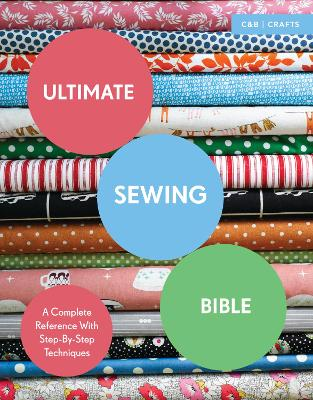 Ultimate Sewing Bible A Complete Reference with Step-by-Step Techniques by Marie Clayton