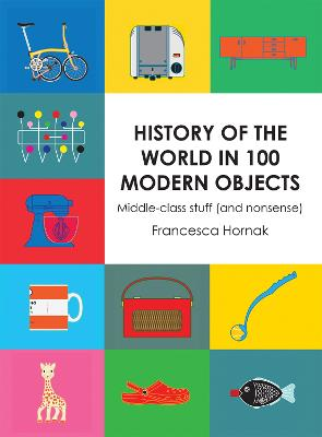 History of the World in 100 Modern Objects Middle-Class Stuff (and Nonsense) by Francesca Hornak