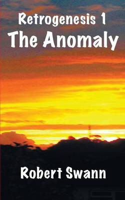 Retrogenesis 1 The Anomaly by Robert Swann