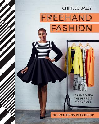 Freehand Fashion Learn to Sew the Perfect Wardrobe - No Patterns Required! by Chinelo Bally