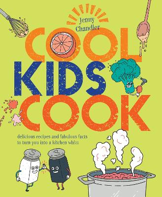 Cool Kids Cook Delicious Recipes and Fabulous Facts to Turn into a Kitchen Whizz by Jenny Chandler