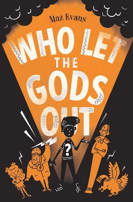 Cover for Who Let the Gods Out? by Maz Evans