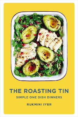 The Roasting Tin Deliciously Simple One-Dish Dinners by Rukmini Iyer