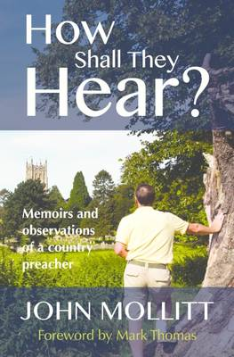 How Shall They Hear? Memoirs and Observations of a Country Preacher by John Mollitt