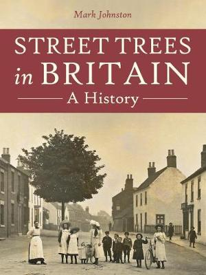 Street Trees in Britain A History by Mark Johnston