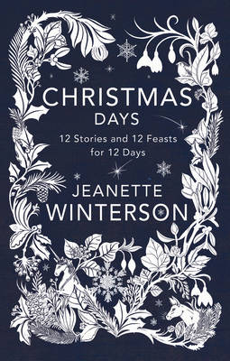 Christmas Days 12 Stories and 12 Feasts for 12 Days by Jeanette Winterson