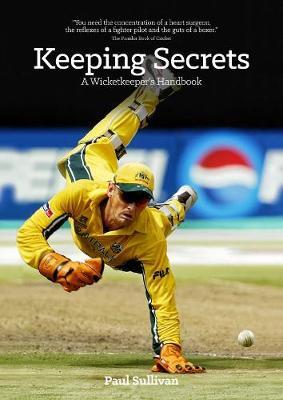 Keeping Secrets A Wicketkeeper's Handbook by Paul Sullivan