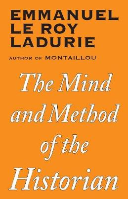 Mind and Method of the Historian by Emmanuel Le Roy Ladurie